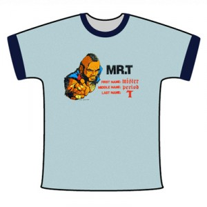 Mr. T Shirt - First name: Mister.... Middle name: period.... Last name: T